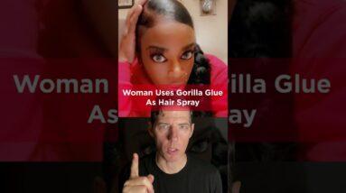 WOMAN USES GORILLA GLUE AS HAIR SPRAY - ER SAID THEY CANT HELP